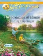 The Promise of Home (Mills & Boon Love Inspired) (Mirror Lake, Book 5) ebook by Kathryn Springer