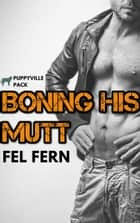 Boning His Mutt ebook by Fel Fern