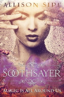Soothsayer - Magic Is All Around Us ebook by Allison Sipe