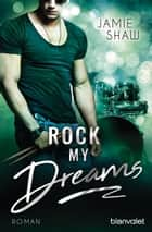 Rock my Dreams - Roman ebook by Jamie Shaw, Veronika Dünninger