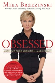 Obsessed - America's Food Addiction--and My Own ebook by Mika Brzezinski