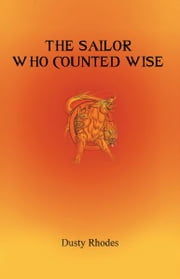 The Sailor Who Counted Wise ebook by Dusty Rhodes