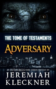 Adversary - An OUTER HELLS Dark Urban Fantasy (The Tome of Testaments Book 1) ebook by Jeremiah Kleckner