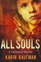 All Souls: A Gatehouse Thriller ebook by Karin Kaufman