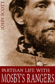 Partisan Life with Mosby's Rangers (Abridged, Annotated) ebook by Major John Scott