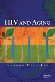 HIV and Aging ebook by Lee, Sharon Dian