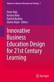 Innovative Business Education Design for 21st Century Learning ebook by Peter Daly,Kristen Reid,Patrick Buckley,Elaine Doyle