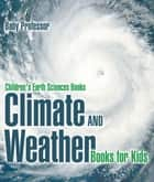 Climate and Weather Books for Kids | Children's Earth Sciences Books ebook by Baby Professor