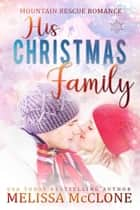 His Christmas Family - Mountain Rescue Romance, #5 ebook by Melissa McClone