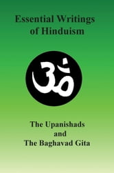 Essential Writings of Hinduism: The Upanishads and the Mahabharata ebook by Lenny Flank