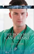 The Boss She Can't Resist ebook by Lucy Clark