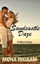 Sandcastle Daze - A Short Story ebook by Mona Ingram
