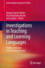 Investigations in Teaching and Learning Languages - Studies in Honour of Hanna Komorowska ebook by