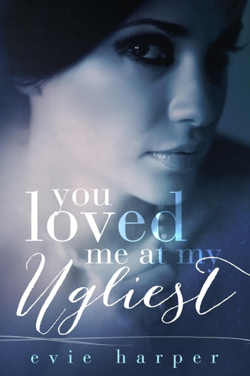 You Loved Me at My Ugliest - You Loved Me, #3 ebook by Evie Harper