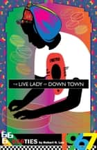 The Live Lady of Down Town ebook by Robert N. Lee