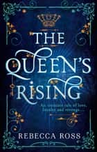 The Queen's Rising (The Queen's Rising, Book 1) ebook by Rebecca Ross