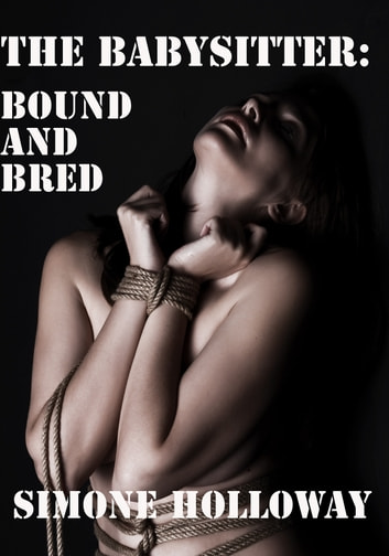 The Babysitter: Bound And Bred ebook by Simone Holloway