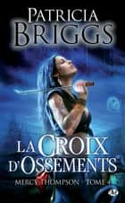 La Croix d'ossements - Mercy Thompson, T4 ebook by Patricia Briggs