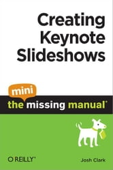 Creating Keynote Slideshows: The Mini Missing Manual ebook by Josh Clark