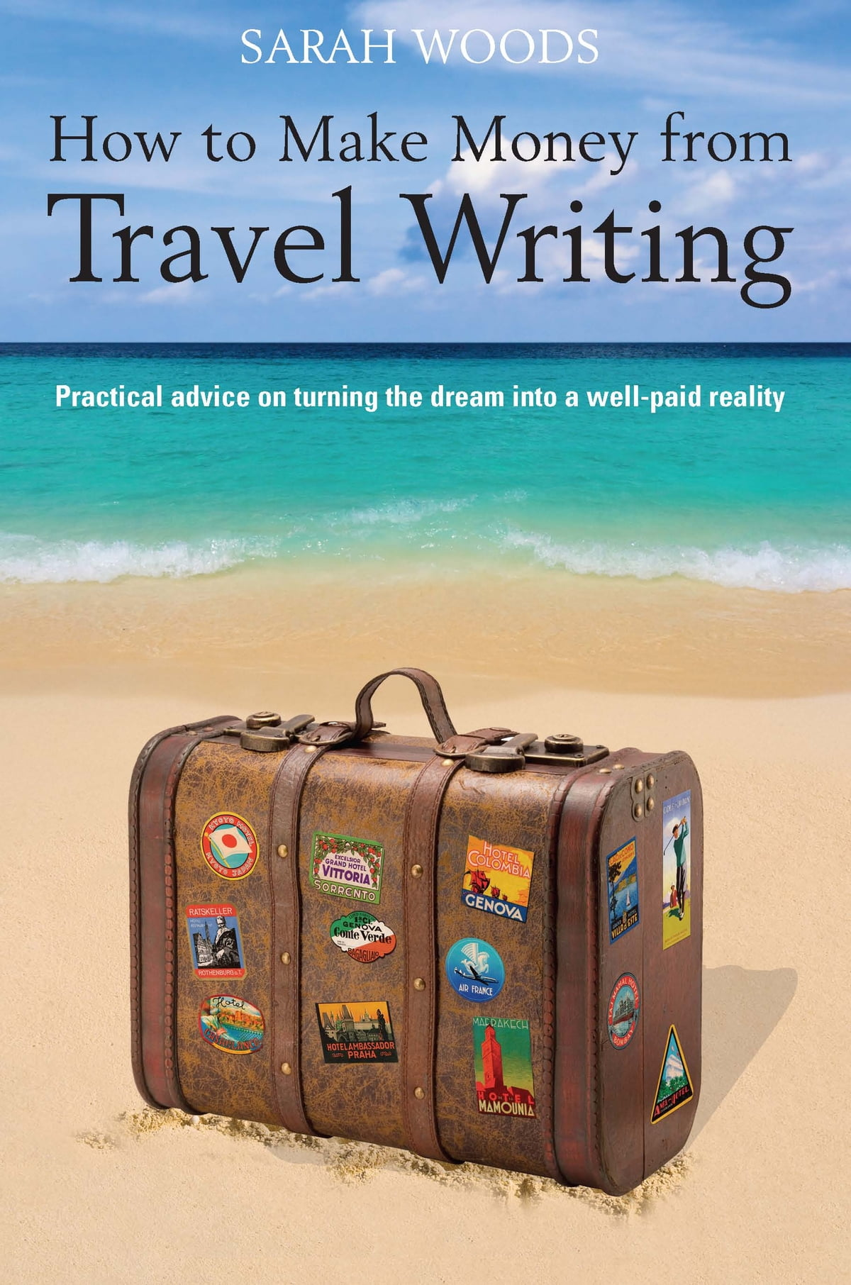 how to make money from travel writing ebook by sarah woods 9781848034624 rakuten kobo