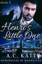 Henri's Little One ebook by A.C. Katt