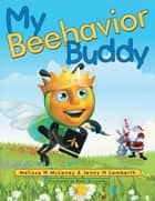 My Beehavior Buddy ebook by Melissa H McLaney & Jenny H Lamberth