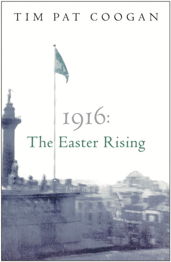 1916: The Easter Rising ebook by Tim Pat Coogan