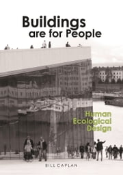 Buildings Are for People - Human Ecological Design ebook by Bill Caplan