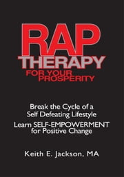 R.A.P. Therapy For Your Prosperity - Learn SELF-EMPOWERMENT for Positive Change ebook by KEITH E. JACKSON, M.A.