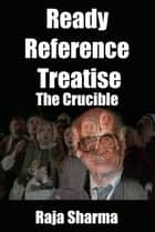Ready Reference Treatise: The Crucible ebook by Raja Sharma