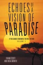 Echoes of a Vision of Paradise Volume 2 - If You Cannot Remember, You Will Return ebook by Frank Scott, Nisa Montie