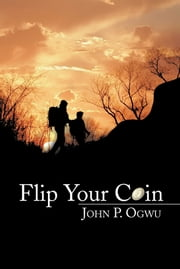 Flip Your Coin ebook by John P. Ogwu