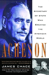 Acheson - The Secretary Of State Who Created The American World ebook by James Chace