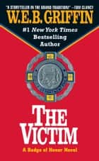 The Victim ebook by W.E.B. Griffin