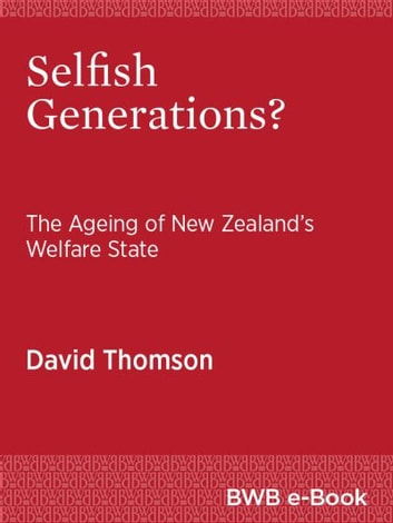 Selfish Generations? - The Ageing of New Zealand's Welfare State ebook by David Thomson
