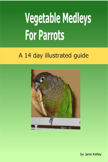 Vegetable Medleys for Parrots ekitaplar by Jane Kelley