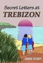 SECRET LETTERS AT TREBIZON ebook by Anne Digby
