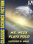 Mr. Meek Plays Polo ebook by Clifford D. Simak