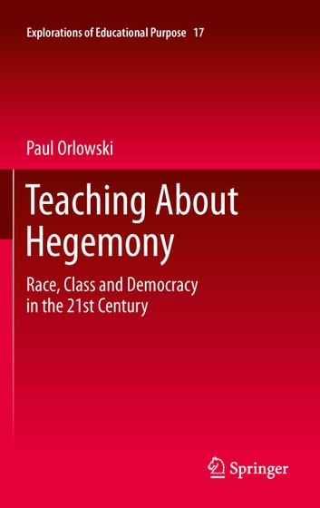 Teaching About Hegemony - Race, Class and Democracy in the 21st Century ebook by Paul Orlowski