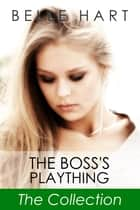 The Boss's Plaything, The Collection ebook by Belle Hart