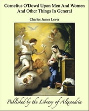 Cornelius O'Dowd Upon Men And Women And Other Things In General ebook by Charles James Lever