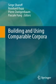 Building and Using Comparable Corpora ebook by Serge Sharoff,Reinhard Rapp,Pierre Zweigenbaum,Pascale Fung