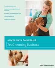 How to Start a Home-based Pet Grooming Business ebook by Kathy Salzberg,Melissa Salzberg