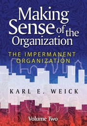 Making Sense of the Organization, Volume 2 - The Impermanent Organization ebook by Karl E. Weick