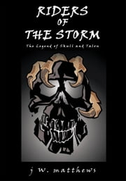 Riders of the Storm - The Legend of Skull and Talon ebook by jW matthews