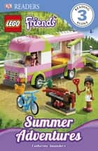 DK Readers L3: LEGO® Friends: Summer Adventures ebook by Catherine Saunders