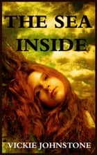 The Sea Inside ebook by Vickie Johnstone