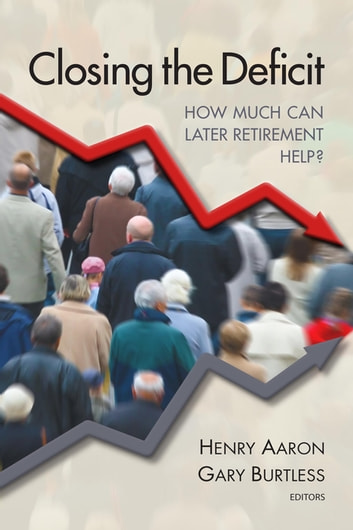 Closing the Deficit - How Much Can Later Retirement Help? ebook by
