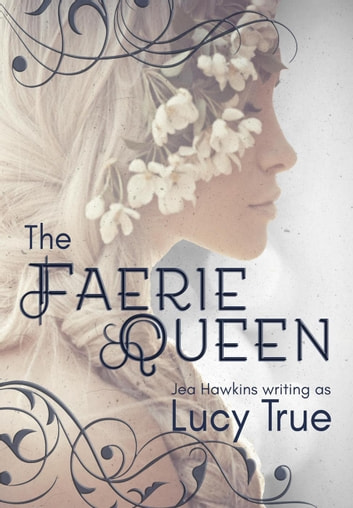 The Faerie Queen ebook by Lucy True,Jea Hawkins