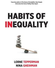 Habits of Inequality ebook by Lorne Tepperman, Nina Gheihman